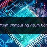 เทคโนโลยี คอมพิวเตอร์ Quantum Computing คืออะไร ทำงานอย่างไร